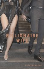 Billionaire Wife by LatayaCarter