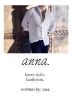 anna. || harry styles. by iwanttobeurana