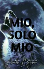 Mío, Solo Mío. [COMPLETA] by LoveTowardsYou