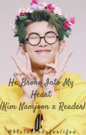 He Broke Into My Heart (Kim Namjoon x Reader) by btstrasheuforlifeu