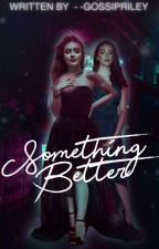Something Better - Hope Mikaelson by -GossipRiley