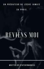 Reviens Moi [ Réécriture ] by stateofmadness