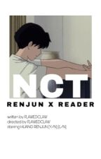 NCT (엔시티) Renjun x Reader by flawedclaw