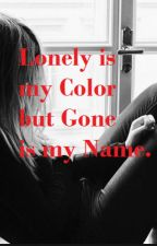 Lonely is my Color but gone is my name by chicken44nugget