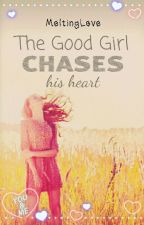 The Good Girl Chases His Heart by MeltingLove