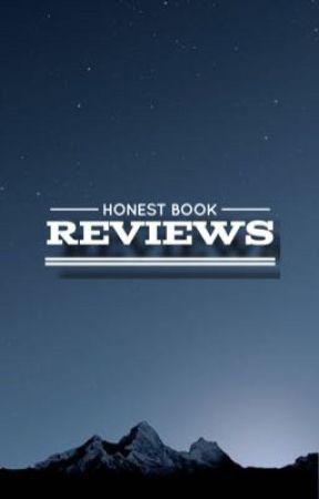 Honest Book Reviews by geekyfangirl17