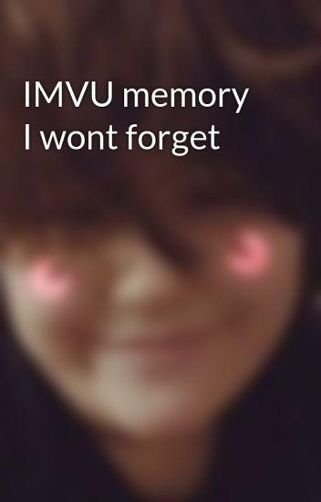 IMVU memory I wont forget - Lexi hallsworth - Wattpad