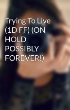 Trying To Live (1D FF) (ON HOLD POSSIBLY FOREVER!) by JustLovexx