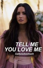 tell me you love me • demi lovato  by icallyoutoomuch