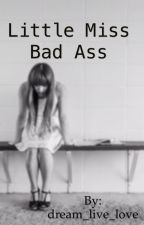 Little Miss Bad Ass by dream_live_love