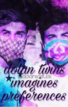 dolan twins imagines & preferences by dolansasfuck