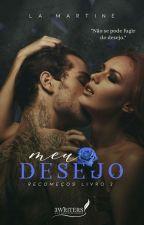 Meu Desejo - Série Recomeços - Livro II by AutoraLaMartine