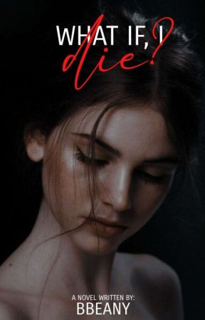What if, i die [ Book 1 ] √ by Bbeany