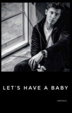 Let's Have A Baby by infiniteshawn