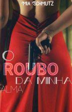 O Roubo Da Minha Alma by miaschmutz