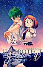 I'll Protect You (IzukuXOchako / Izuocha) [On Hold] by IzukuDragneel