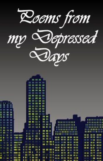 Poems from my Depressed Days