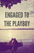 Engaged to the Playboy by lenmerch
