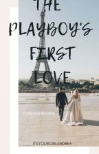 The Playboy's First Love by itsyourgirlandrea