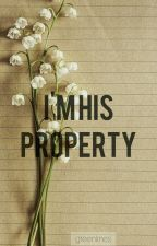 Im His Property (REWRITING) by greenlines
