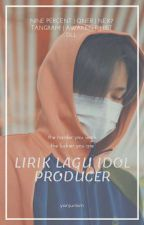 LIRIK LAGU IDOL PRODUCER [PINYIN + ENG] by yanjunism