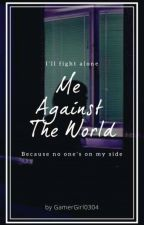 Me Against The World by GamerGirl0304