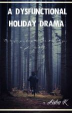 A Dysfunctional Holiday Drama by transient_rivulet
