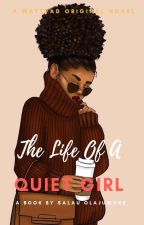 The Life Of A Quiet Girl by Official_Jumoke