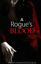 A Rogue's Blood by heartlessnostalgia