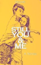 Still You And Me (ONGOING)  by missartsyme
