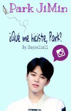 ¿Que me hiciste, Park? ~Park JiMin y Tu~ by dayrelis11