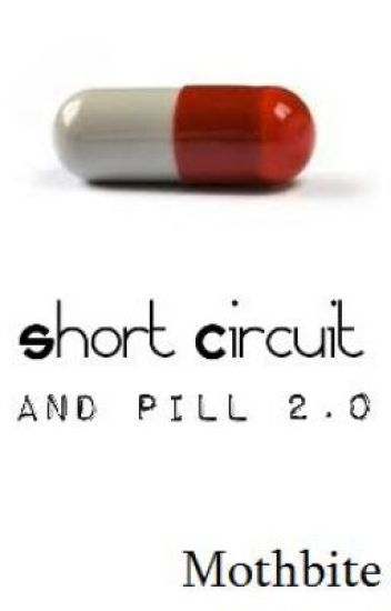 Short Circuit and Pill 2.0