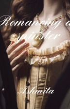 Romancing a spinster  by ashmita1321