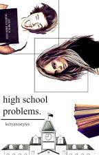 High School Problems // h.s by kezyaxostyles