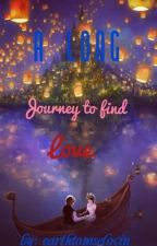 Long journey to find love [on hold] by chasethatgirl