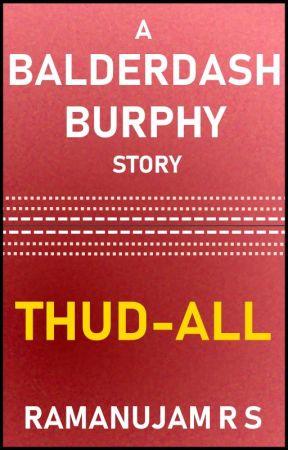 THUD-ALL : A Balderdash Burphy Story by rsramanujam