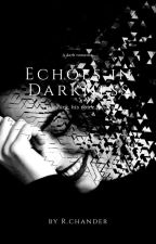 Echos In Darkness [ Darkness #1] by Rujula07