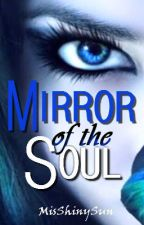 Mirror of the Soul (COMPLETED) by MisShinySun