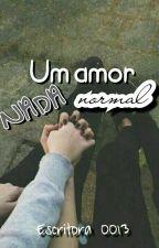Um amor nada normal .{CONCLUIDA} by escritora0013