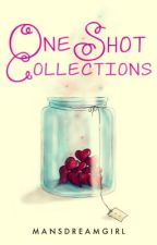 One Shot Collections ♥ by MansDreamGirl