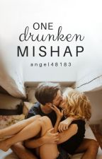 One Drunken Mishap ✔️ by angel48183