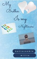My brother is my nightmare  by katiecookiemillie