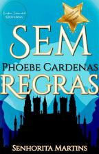 Sem Regras - Phoebe Cardenas [HIATUS] by menor_giih