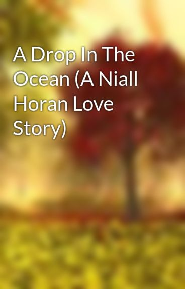 A Drop In The Ocean (A Niall Horan Love Story) by TheLittleAutumnTree