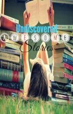 UNDISCOVERED  AWESOME STORIES by watty_promote