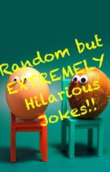 Random but Extremely Hilarious Jokes!!!!