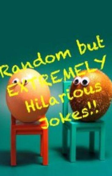 Random but Extremely Hilarious Jokes!!!! by XxAloneHeartxX