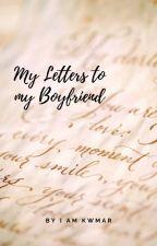 My letter to my Boyfriend (Editing) by iamkwmar