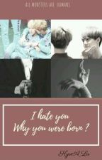 I hate you , why you were born ? by KyuA_Lu