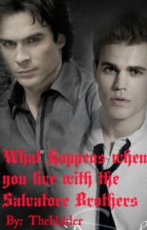 What happens when you live with the Salvatore brothers? [Being Edited] by ODamonicOne